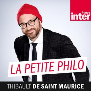 Podcast France Inter - La petite philo de Thibault de Saint-Maurice