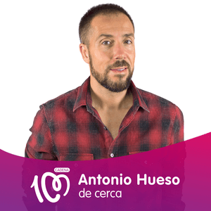 Podcast Cadena 100 - Antonio Hueso de cerca