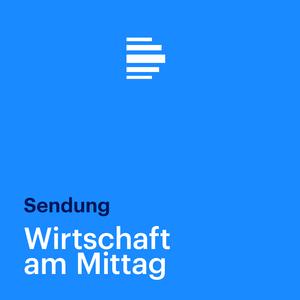 Podcast Wirtschaft am Mittag Sendung - Deutschlandfunk