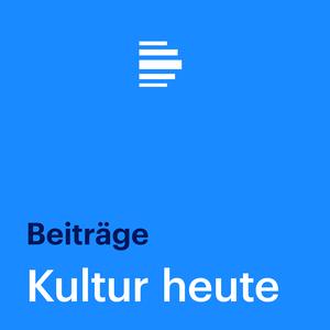Podcast Kultur heute Beiträge - Deutschlandfunk