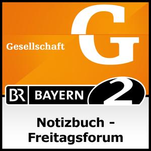 Podcast Notizbuch - Freitagsforum - Bayern 2