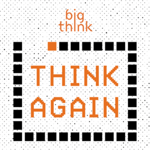 Podcast Think Again – a Big Think Podcast